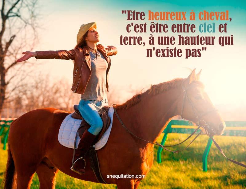 """""""Etre heureux à cheval, c'est être entre ciel et terre, à une hauteur qui n'existe pas"""""""